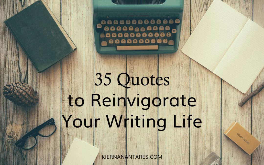 35 Quotes to Reinvigorate Your Writing Life